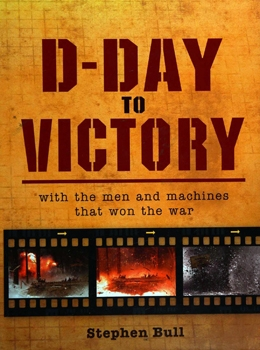 D-day to Victory: With the Men and Machines That Won the War (Osprey General Military)