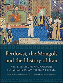 Ferdowsi, the Mongols and the History of Iran: Art, Literature and Culture from Early Islam to Qajar Persia