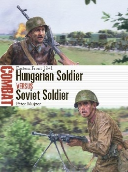 Hungarian Soldier vs Soviet Soldier: Eastern Front 1941 (Osprey Combat 57)