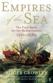 Empires of the Sea: The Final Battle for the Mediterranean, 1521–1580