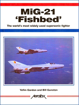 Mig-21 'Fishbed': The World's Most Widely Used Supersonic Fighter (Aerofax)