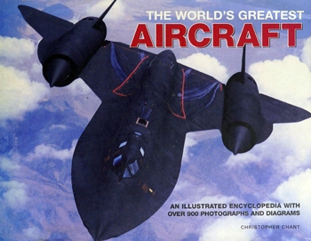 The World's Greatest Aircraft: An Illustrated Encyclopedia With More Than 900 Photographs and Diagrams