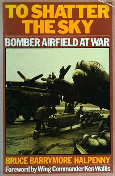To Shatter the Sky: Bomber Airfield at War
