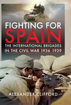 Fighting for Spain: The International Brigades in the Civil War 1936-1939