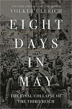 Eight Days in May: The Final Collapse of the Third Reich