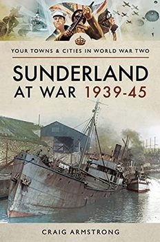 Sunderland at War 1939-45 (Your Towns & Cities in World War Two)