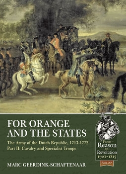For Orange and the States: The Army of the Dutch Republic 1713-1772 Part II: Cavalry and Special Troops