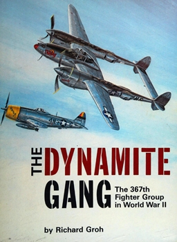 The Dynamite Gang: The 367th Fighter Group in World War II
