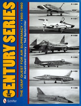 The Century Series: The USAF Quest for Air Supremacy 1950-1960 (Schiffer Military History)